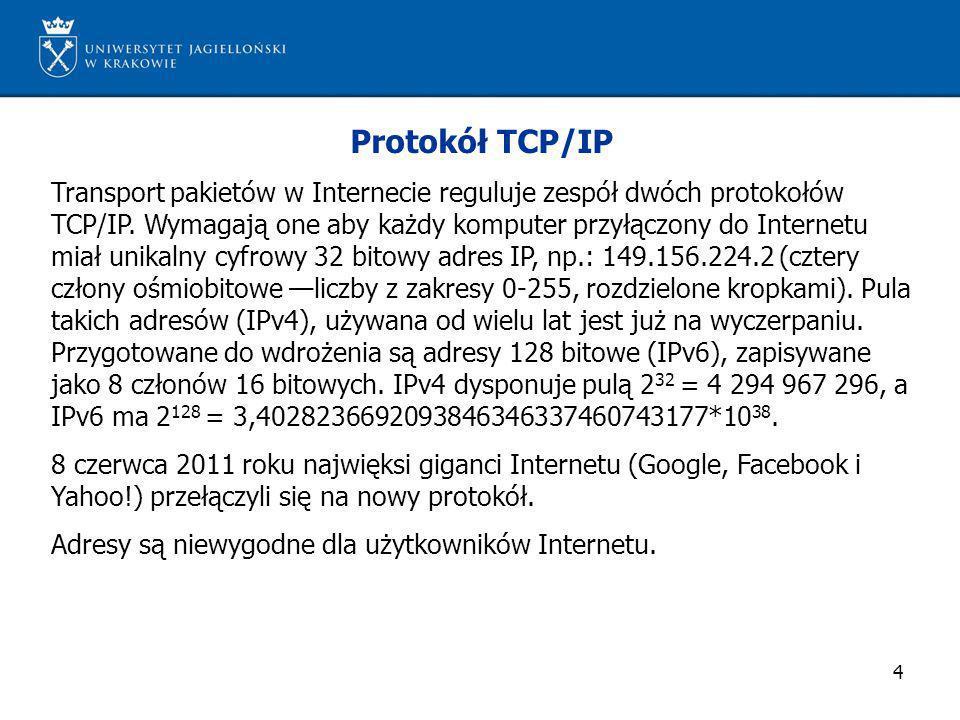 4 Protokół TCP/IP Transport pakietów w Internecie reguluje zespół dwóch protokołów TCP/IP. Wymagają one aby każdy komputer przyłączony do Internetu mi