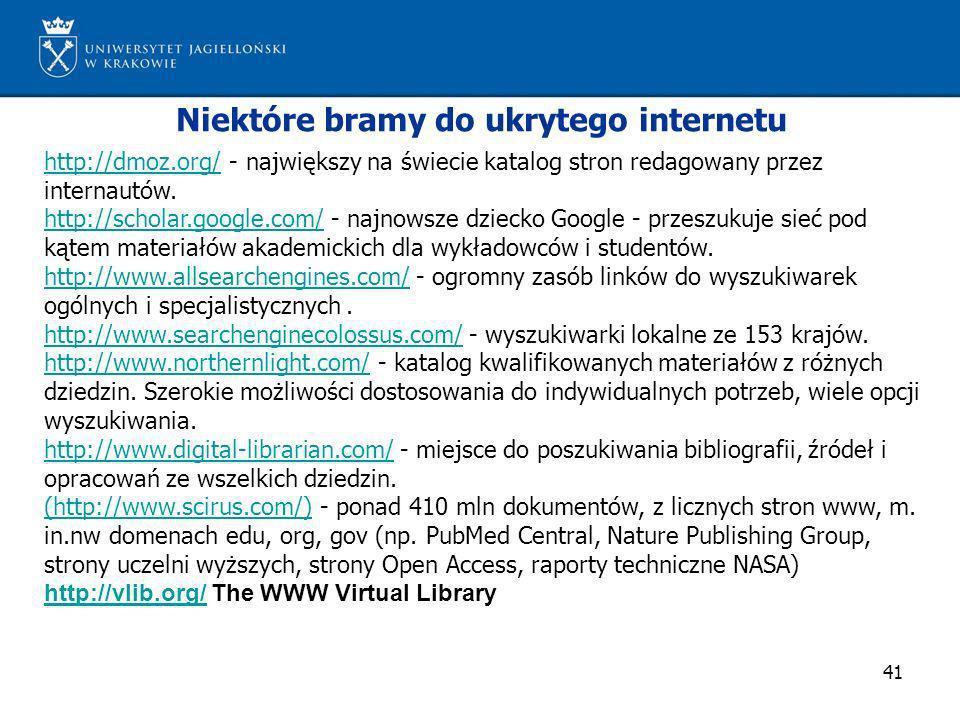 41 Niektóre bramy do ukrytego internetu http://dmoz.org/http://dmoz.org/ - największy na świecie katalog stron redagowany przez internautów. http://sc