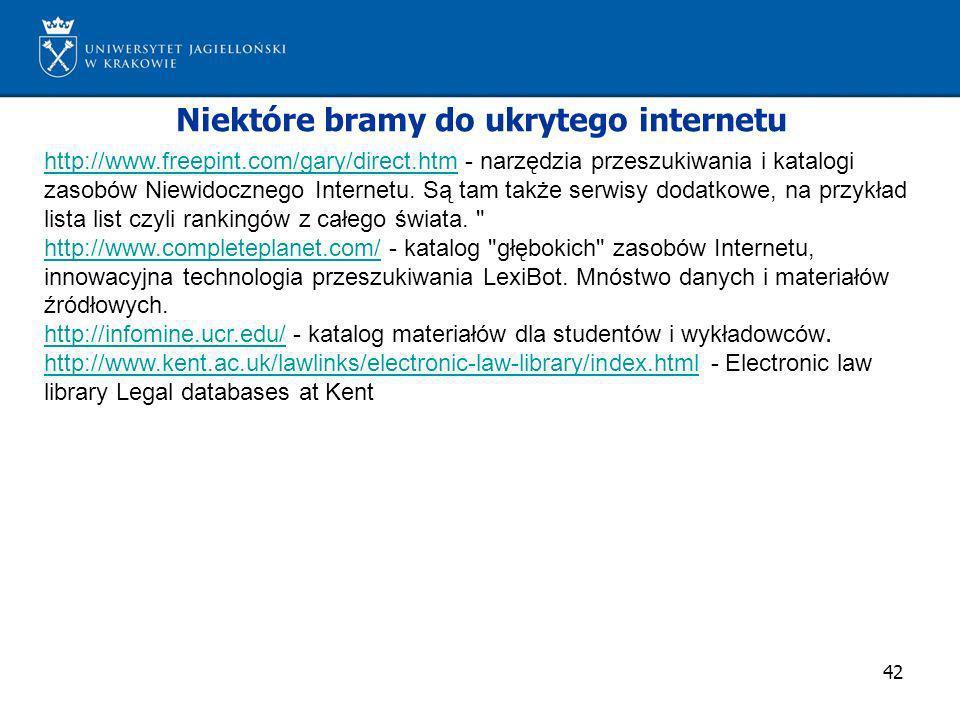 42 Niektóre bramy do ukrytego internetu http://www.freepint.com/gary/direct.htmhttp://www.freepint.com/gary/direct.htm - narzędzia przeszukiwania i ka