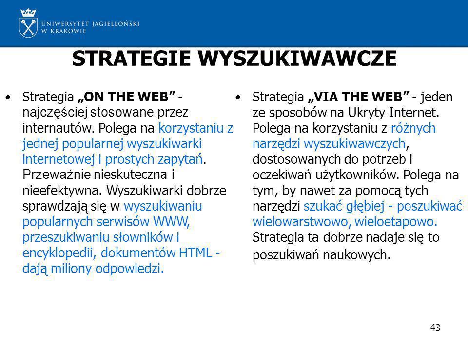 43 STRATEGIE WYSZUKIWAWCZE Strategia ON THE WEB - najczęściej stosowane przez internautów. Polega na korzystaniu z jednej popularnej wyszukiwarki inte