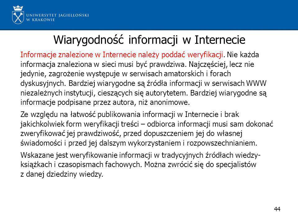 Wiarygodność informacji w Internecie 44 Informacje znalezione w Internecie należy poddać weryfikacji. Nie każda informacja znaleziona w sieci musi być