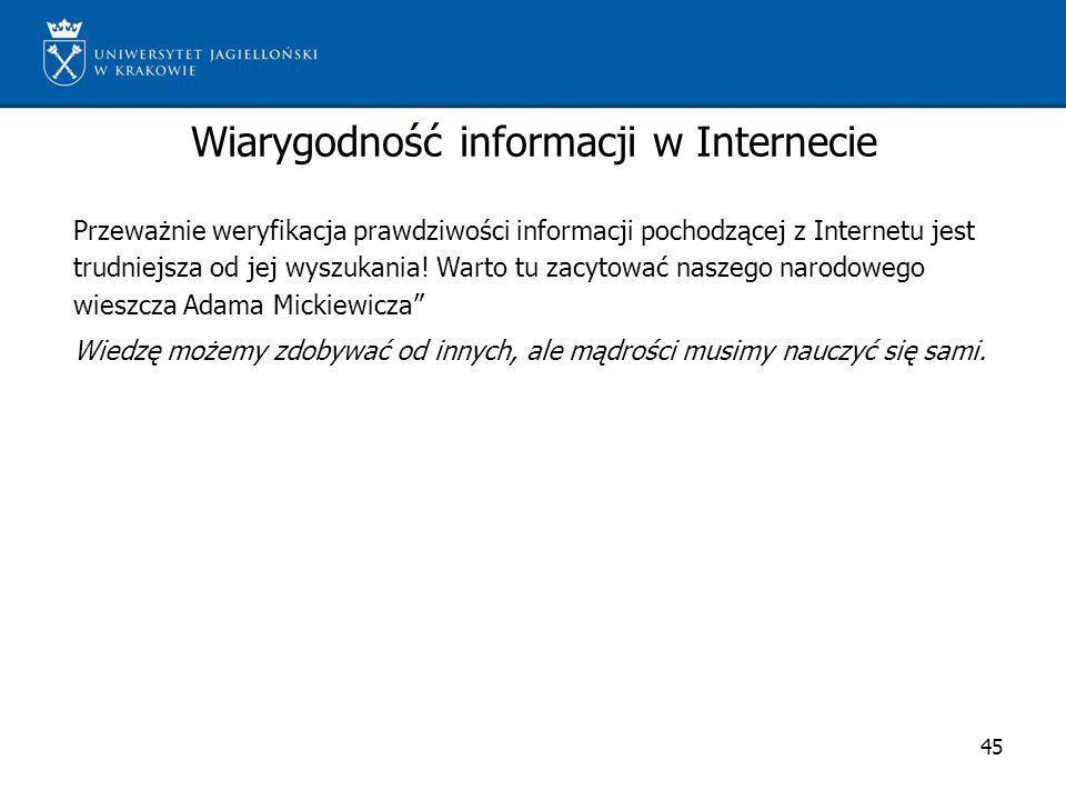 Wiarygodność informacji w Internecie 45 Przeważnie weryfikacja prawdziwości informacji pochodzącej z Internetu jest trudniejsza od jej wyszukania! War