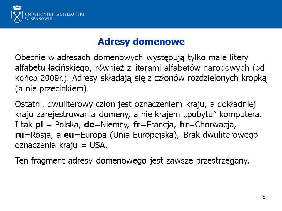 6 Adresy domenowe Obecnie w adresach domenowych występują tylko małe litery alfabetu łacińskiego, również z literami alfabetów narodowych (od końca 20