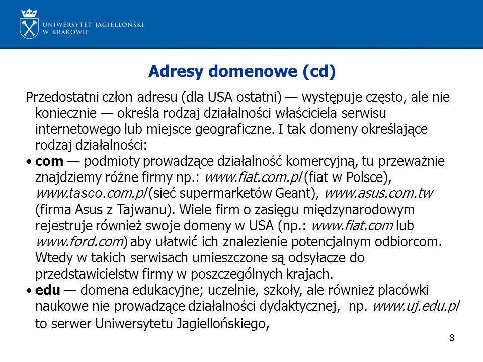9 Adresy domenowe (cd) gov instytucje związane z władzą wszelkiego rodzajuw Polsce również sejm (www.sejm.gov.pl), senat (www.senat.gov.pl) oraz NIK (www.nik.gov.pl), mil instytucje związane z wojskiem i obronnością, net podmioty związane z sieciami komputerowymi, org organizacje nie związane z władzą a więc patie, organizacje pozarządowe, ruchy społeczne, int instytucja międzynarodowe, np.: strona Światowej Organizacji Zdrowia www.