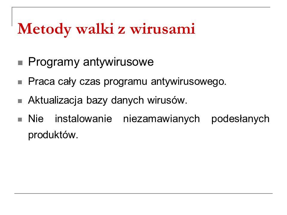 Metody walki z wirusami Programy antywirusowe Praca cały czas programu antywirusowego. Aktualizacja bazy danych wirusów. Nie instalowanie niezamawiany