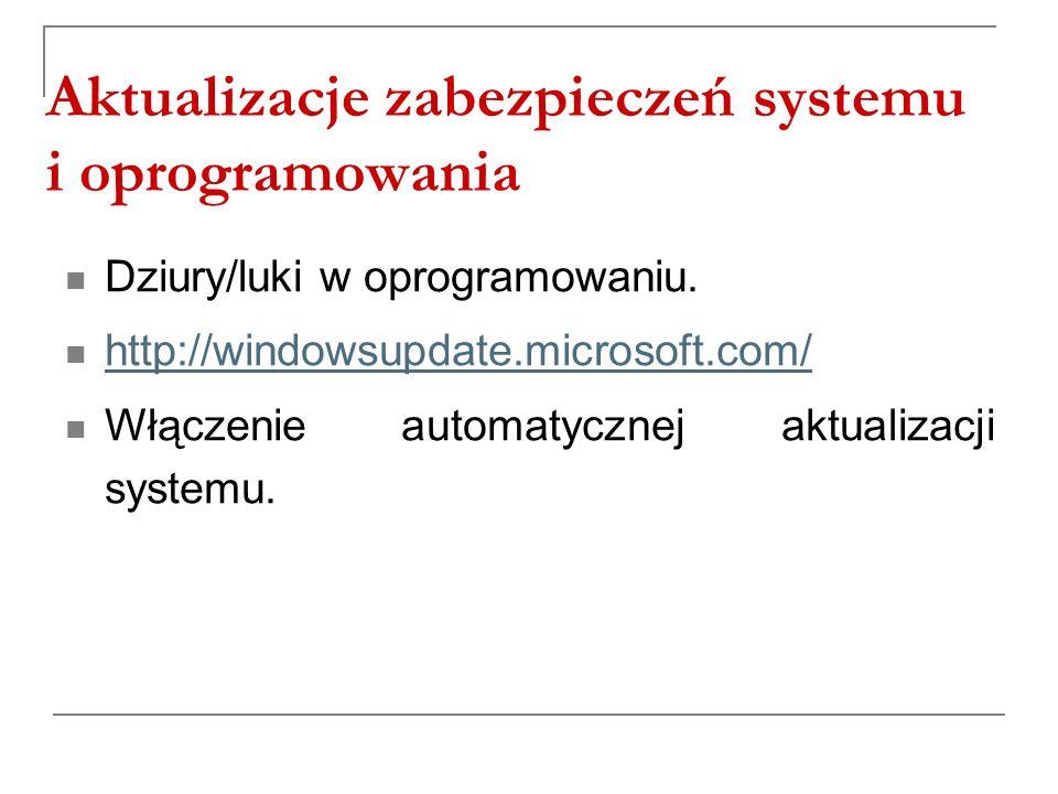 Aktualizacje zabezpieczeń systemu i oprogramowania Dziury/luki w oprogramowaniu. http://windowsupdate.microsoft.com/ Włączenie automatycznej aktualiza