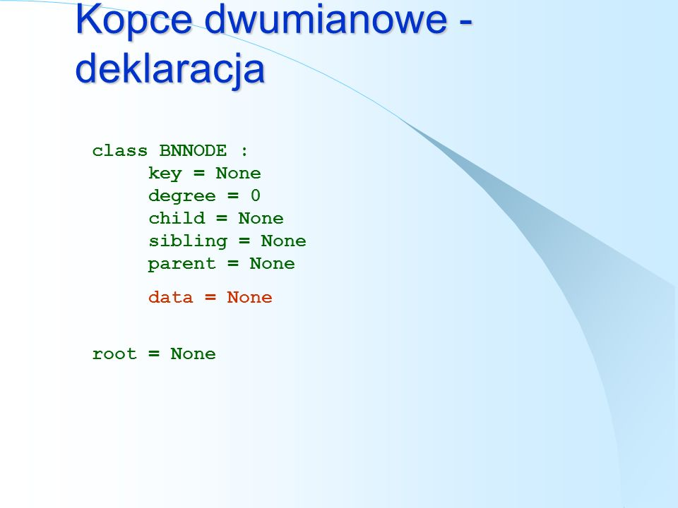 Kopce dwumianowe - Min def MinBNHeap(heap): min = heap while heap != None: if heap.key < min.key: min = heap heap = heap.sibling return min