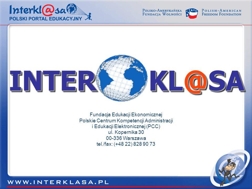 Spis treści INTERINTER KL@SA Fundacja Edukacji Ekonomicznej Polskie Centrum Kompetencji Administracji i Edukacji Elektronicznej (PCC) ul. Kopernika 30