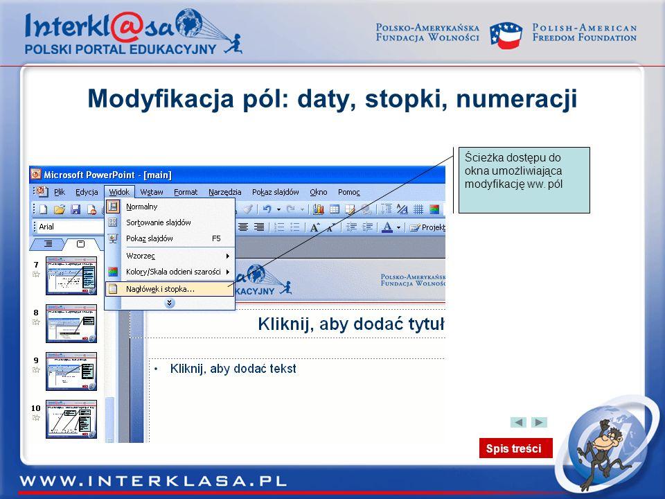 Spis treści Modyfikacja pól: daty, stopki, numeracji Ścieżka dostępu do okna umożliwiająca modyfikację ww. pól