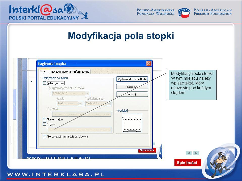 Spis treści Modyfikacja pola stopki Modyfikacja pola stopki. W tym miejscu należy wpisać tekst, który ukaże się pod każdym slajdem