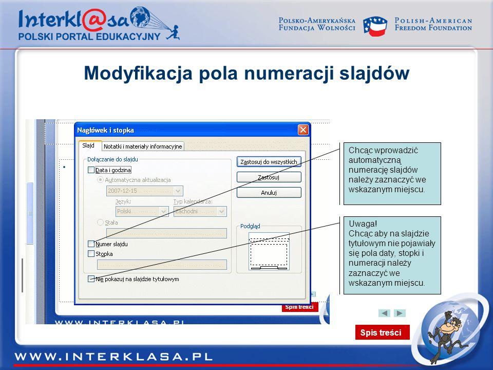 Spis treści Modyfikacja pola numeracji slajdów Chcąc wprowadzić automatyczną numerację slajdów należy zaznaczyć we wskazanym miejscu. Uwaga! Chcąc aby