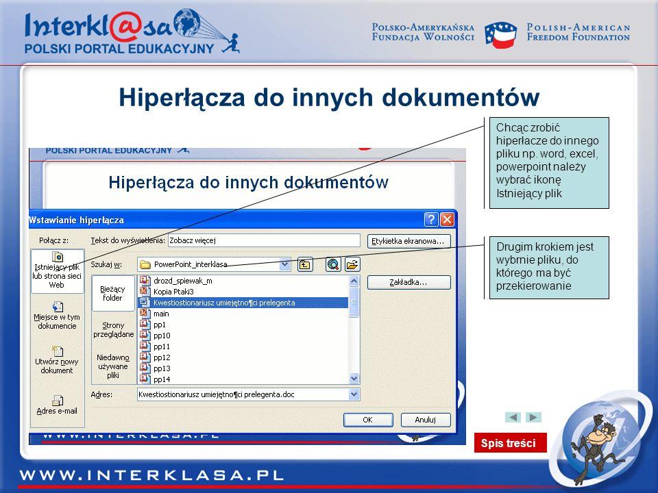 Spis treści Hiperłącza do innych dokumentów Chcąc zrobić hiperłacze do innego pliku np. word, excel, powerpoint należy wybrać ikonę Istniejący plik Dr