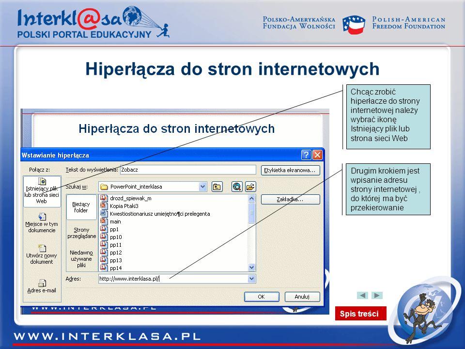 Spis treści Hiperłącza do stron internetowych Chcąc zrobić hiperłacze do strony internetowej należy wybrać ikonę Istniejący plik lub strona sieci Web