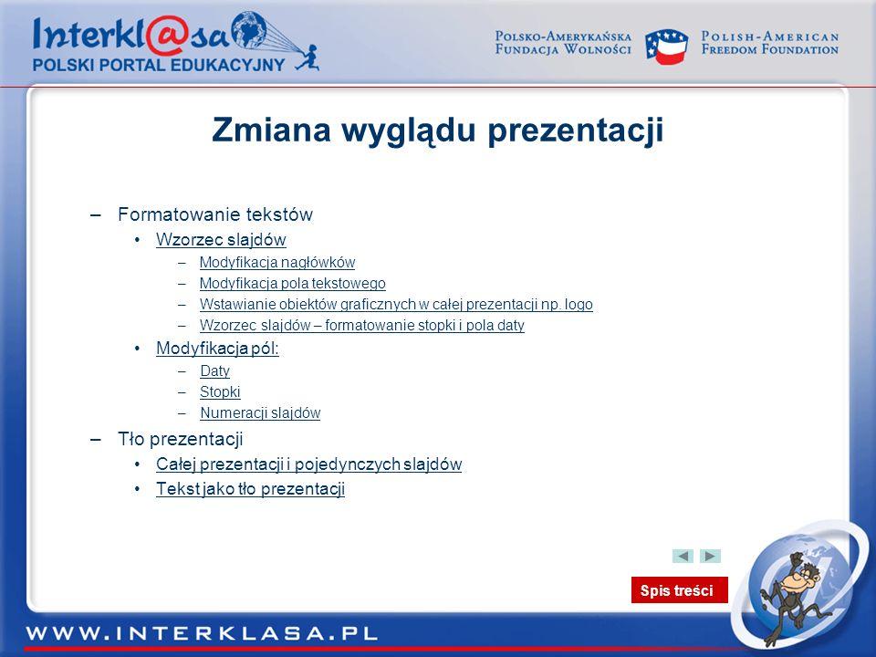 Spis treści Zmiana wyglądu prezentacji –Formatowanie tekstów Wzorzec slajdów –Modyfikacja nagłówkówModyfikacja nagłówków –Modyfikacja pola tekstowegoM