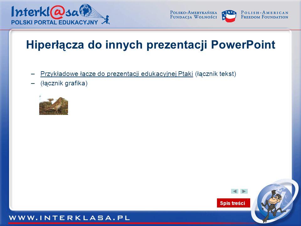 Spis treści Hiperłącza do innych prezentacji PowerPoint –Przykładowe łącze do prezentacji edukacyjnej Ptaki (łącznik tekst)Przykładowe łącze do prezen