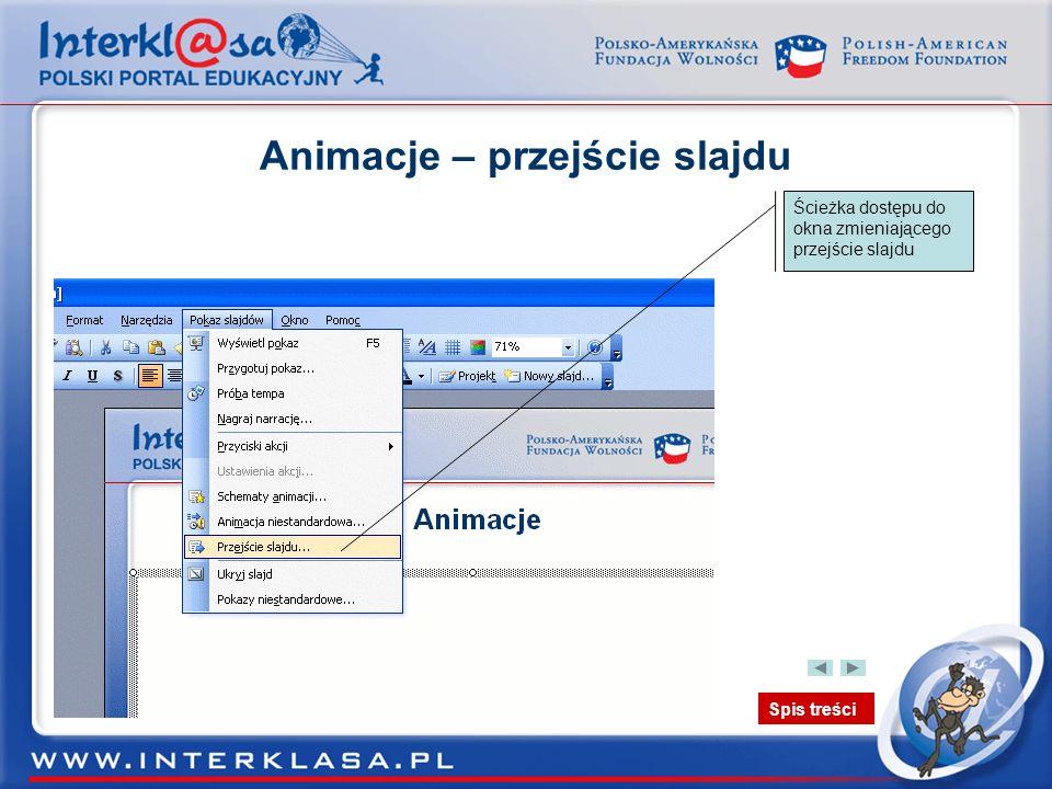 Spis treści Animacje – przejście slajdu Ścieżka dostępu do okna zmieniającego przejście slajdu