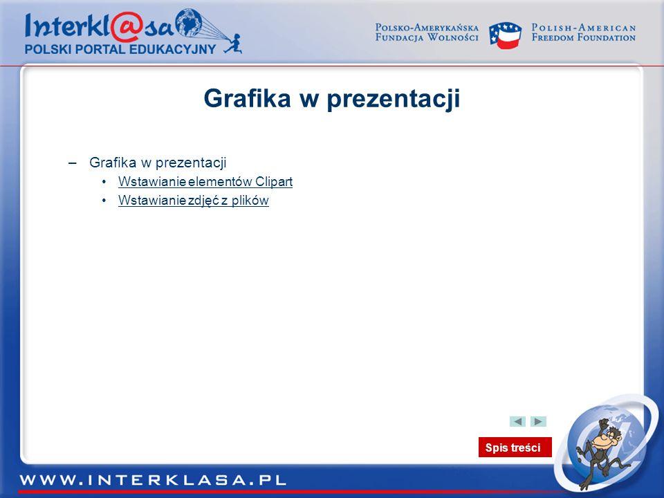 Spis treści Grafika w prezentacji –Grafika w prezentacji Wstawianie elementów Clipart Wstawianie zdjęć z plików