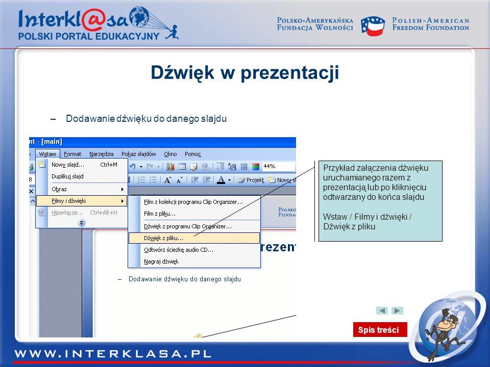 Spis treści Dźwięk w prezentacji –Dodawanie dźwięku do danego slajdu Przykład załączenia dźwięku uruchamianego razem z prezentacją lub po kliknięciu o