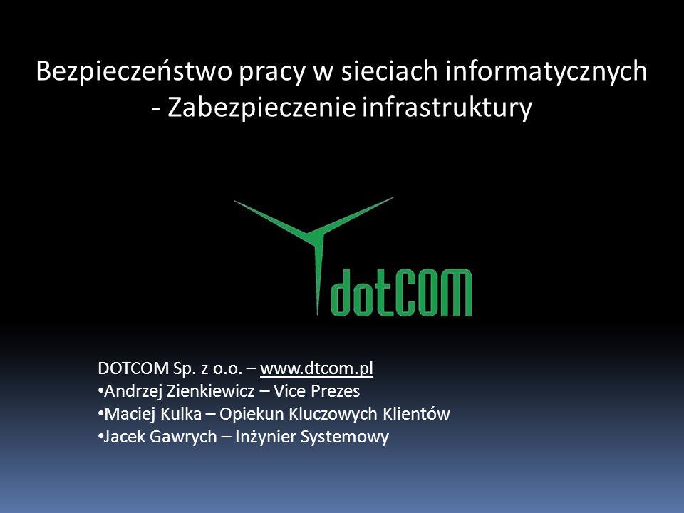 Bezpieczeństwo pracy w sieciach informatycznych - Zabezpieczenie infrastruktury DOTCOM Sp. z o.o. – www.dtcom.plwww.dtcom.pl Andrzej Zienkiewicz – Vic