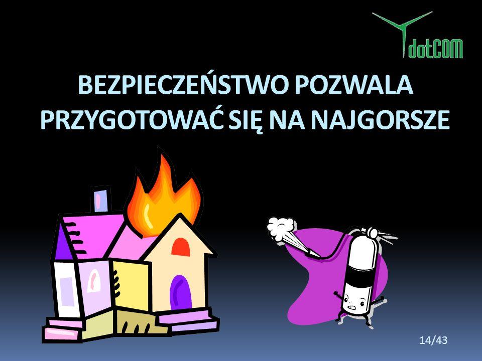 BEZPIECZEŃSTWO POZWALA PRZYGOTOWAĆ SIĘ NA NAJGORSZE 14/43