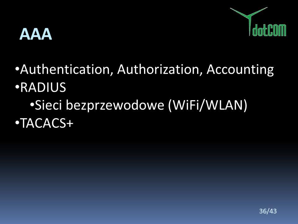 Authentication, Authorization, Accounting RADIUS Sieci bezprzewodowe (WiFi/WLAN) TACACS+ AAA 36/43