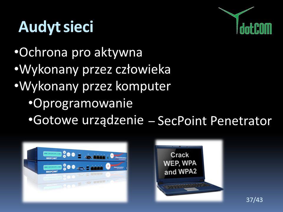Ochrona pro aktywna Wykonany przez człowieka Wykonany przez komputer Oprogramowanie Gotowe urządzenie Audyt sieci – SecPoint Penetrator 37/43