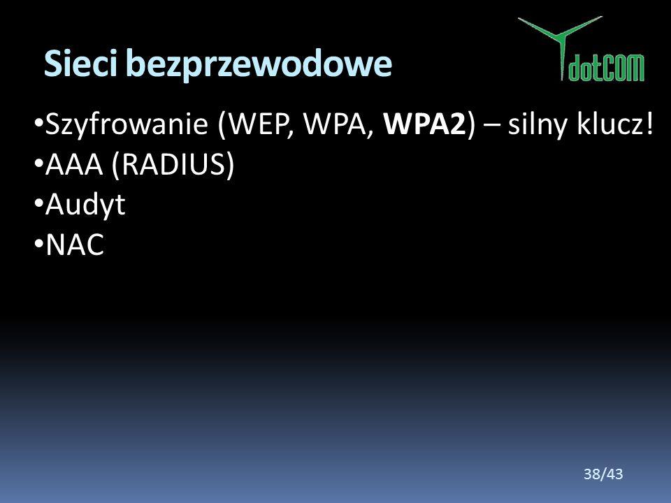 Szyfrowanie (WEP, WPA, WPA2) – silny klucz! AAA (RADIUS) Audyt NAC Sieci bezprzewodowe 38/43