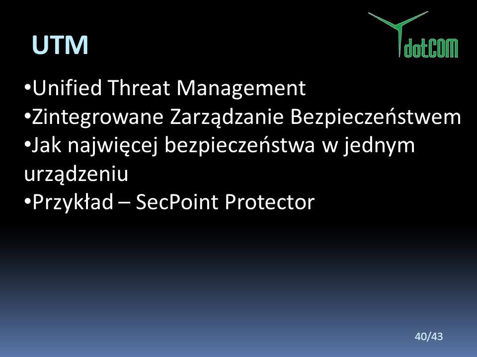 Unified Threat Management Zintegrowane Zarządzanie Bezpieczeństwem Jak najwięcej bezpieczeństwa w jednym urządzeniu Przykład – SecPoint Protector UTM