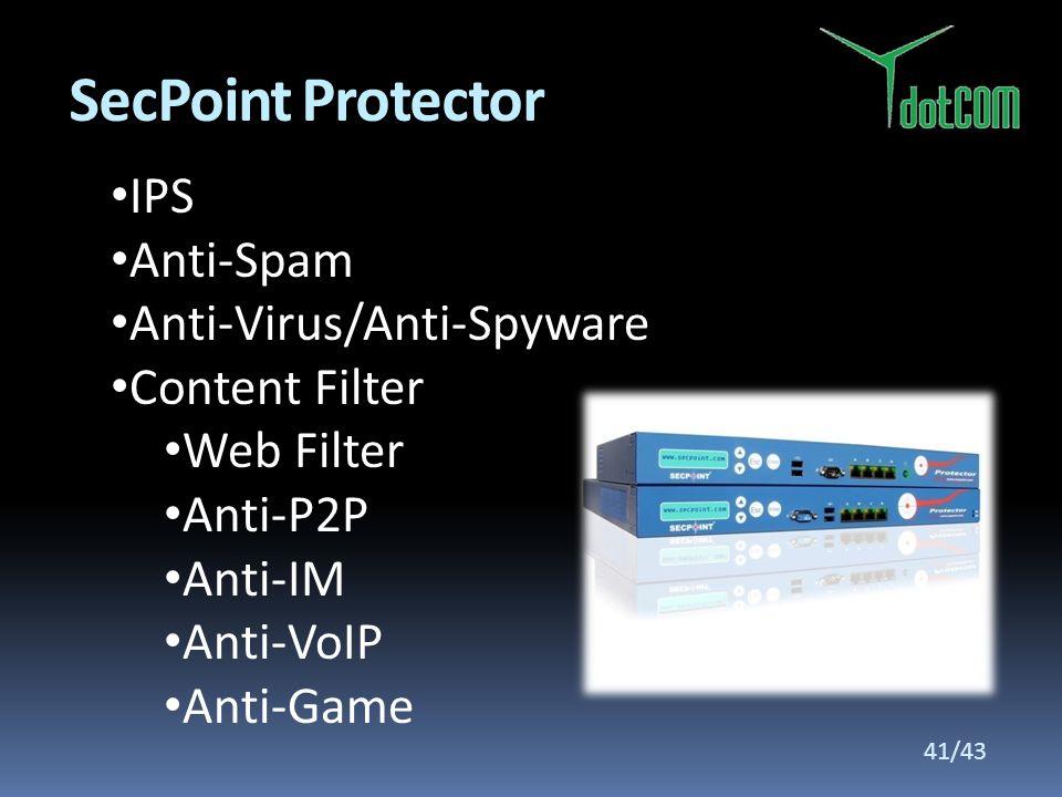 IPS Anti-Spam Anti-Virus/Anti-Spyware Content Filter Web Filter Anti-P2P Anti-IM Anti-VoIP Anti-Game SecPoint Protector 41/43