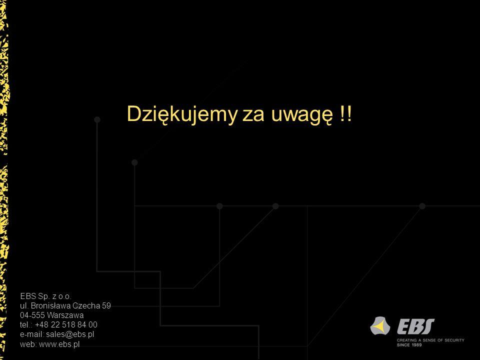 EBS Sp. z o.o. ul. Bronisława Czecha 59 04-555 Warszawa tel.: +48 22 518 84 00 e-mail: sales@ebs.pl web: www.ebs.pl Dziękujemy za uwagę !!