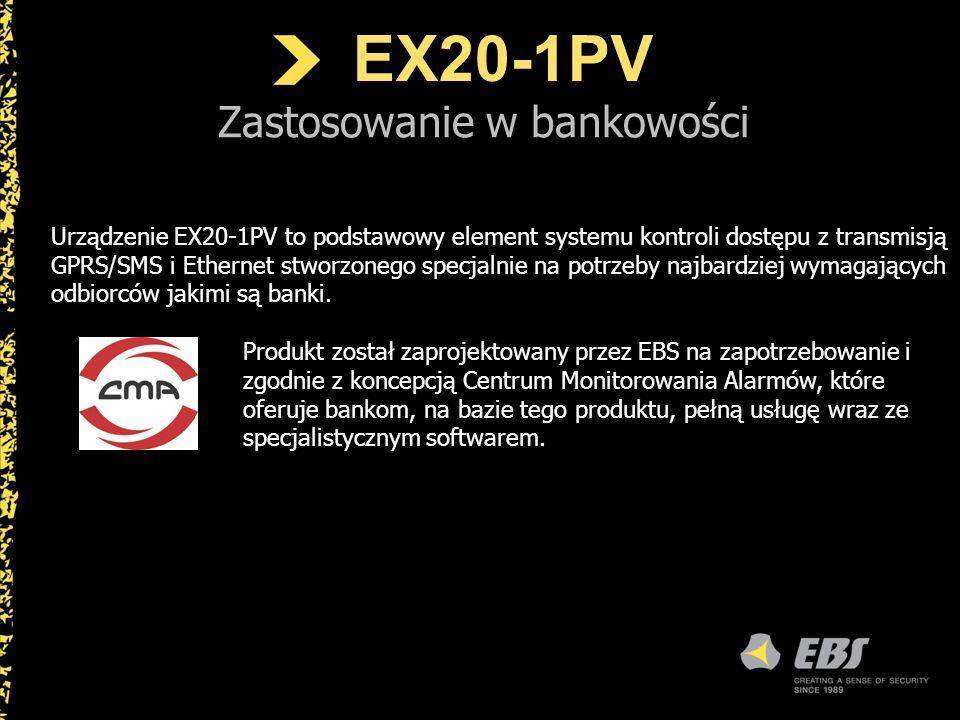 EX20-1PV Zastosowanie w bankowości Urządzenie EX20-1PV to podstawowy element systemu kontroli dostępu z transmisją GPRS/SMS i Ethernet stworzonego spe
