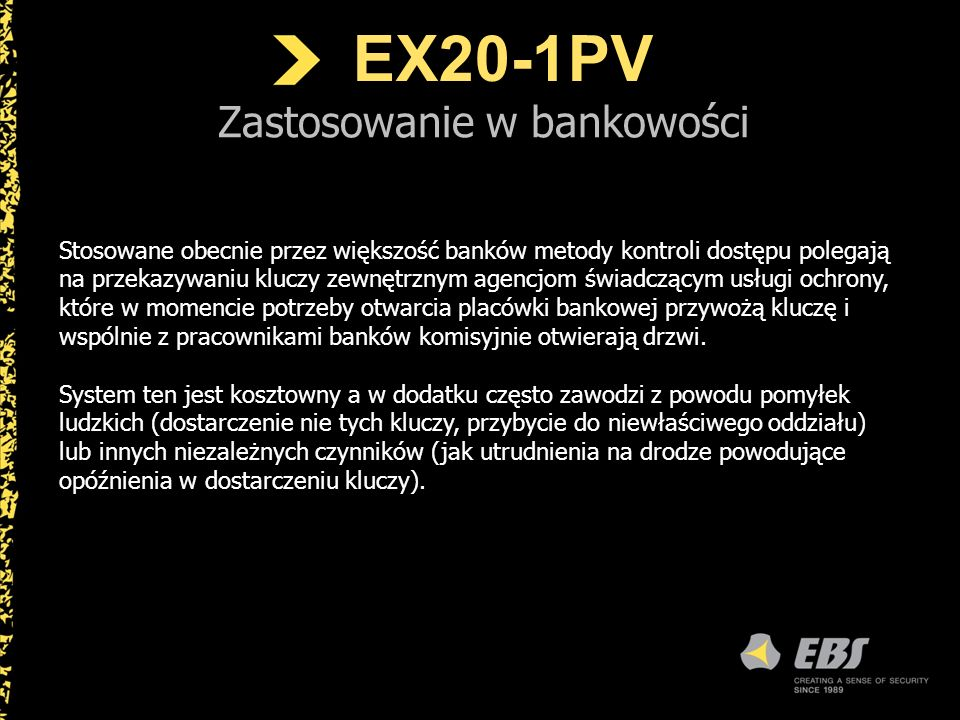 EX20-1PV Zastosowanie w bankowości Oferowane przez EBS urządzenie EX20-1EV umożliwia zdalne, bezpieczne i sprawne zarządzanie systemem kontroli dostępu.