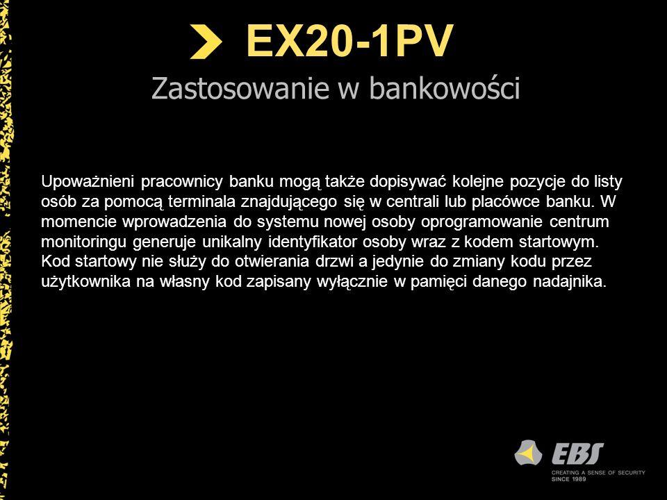 EX20-1PV Zastosowanie w bankowości Upoważnieni pracownicy banku mogą także dopisywać kolejne pozycje do listy osób za pomocą terminala znajdującego si