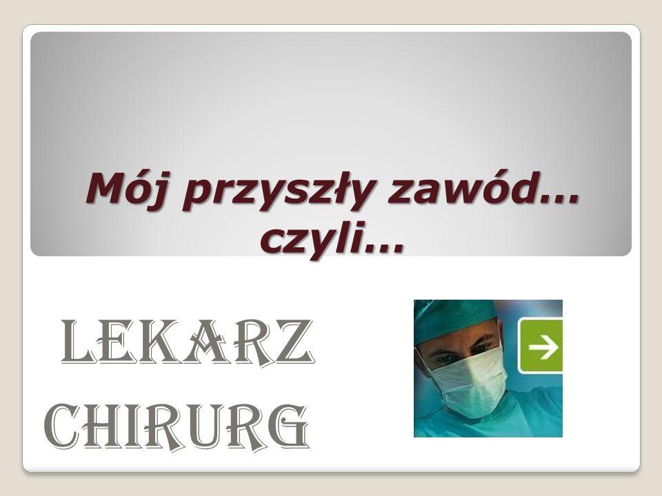Mój przyszły zawód… czyli… Lekarz chirurg