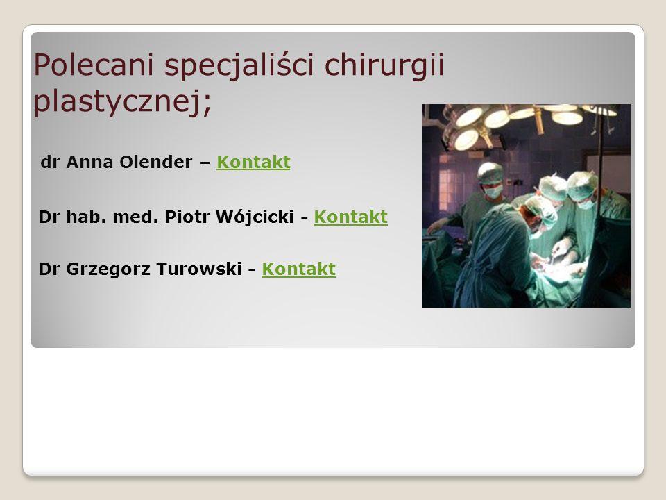 Polecani specjaliści chirurgii plastycznej; dr Anna Olender – KontaktKontakt Dr hab. med. Piotr Wójcicki - KontaktKontakt Dr Grzegorz Turowski - Konta