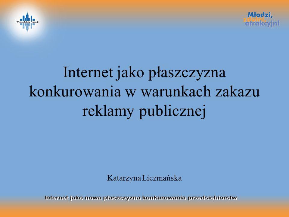 Internet jako płaszczyzna konkurowania w warunkach zakazu reklamy publicznej Katarzyna Liczmańska
