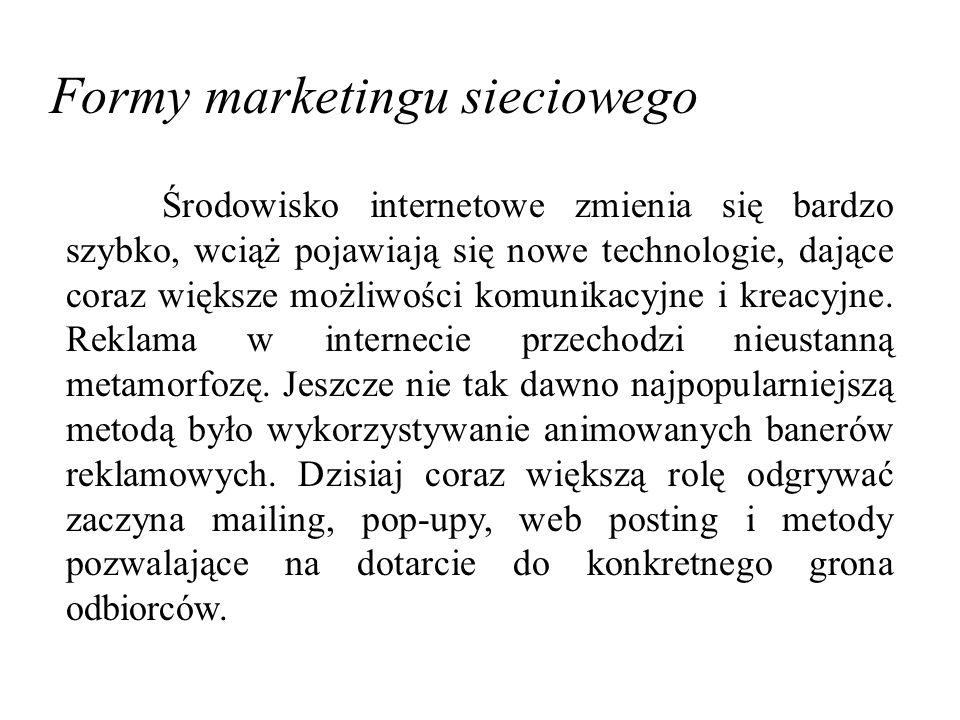 Formy marketingu sieciowego Środowisko internetowe zmienia się bardzo szybko, wciąż pojawiają się nowe technologie, dające coraz większe możliwości komunikacyjne i kreacyjne.