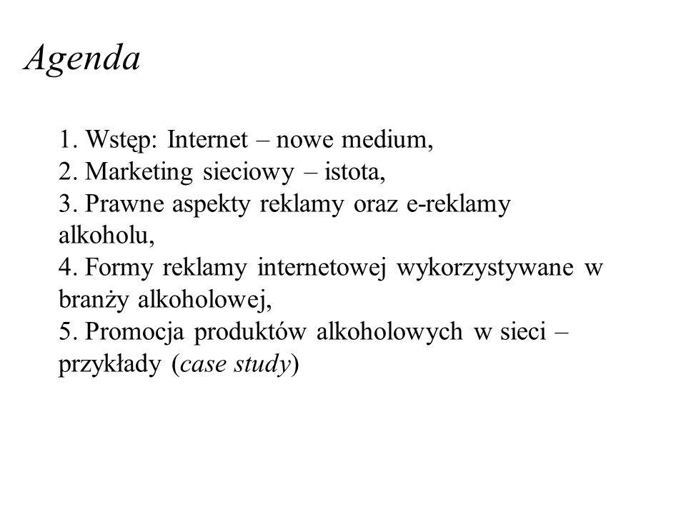 1. Wstęp: Internet – nowe medium, 2. Marketing sieciowy – istota, 3. Prawne aspekty reklamy oraz e-reklamy alkoholu, 4. Formy reklamy internetowej wyk