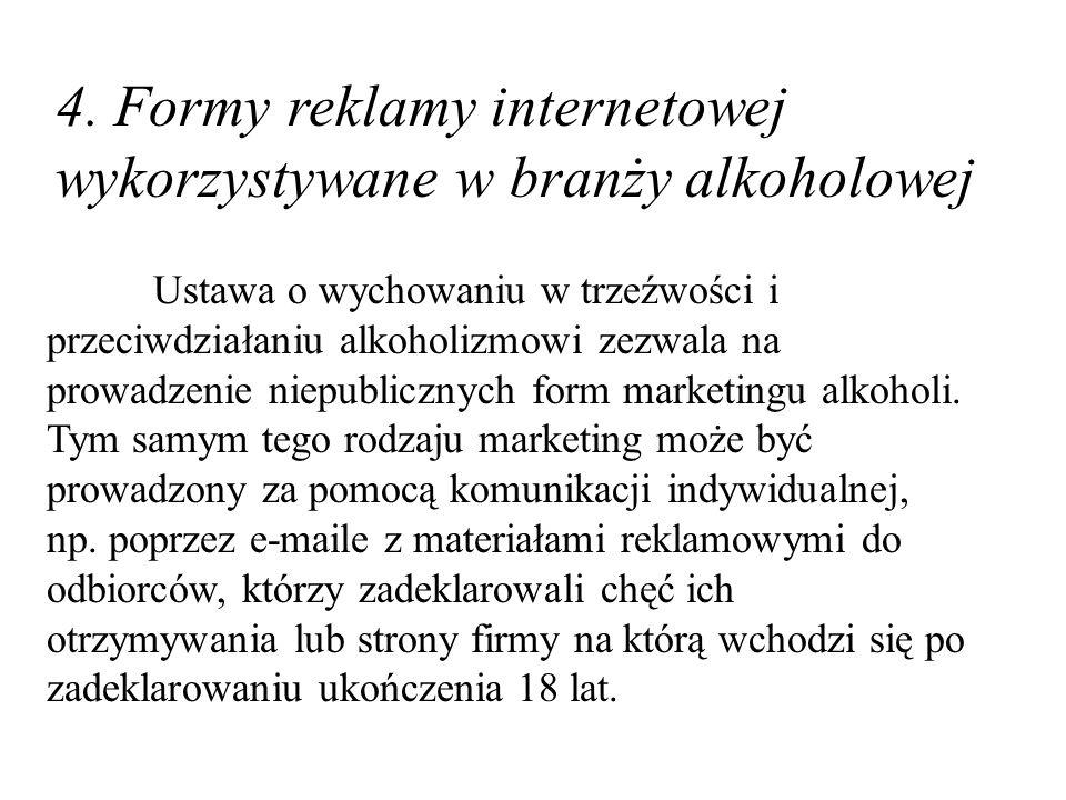 4. Formy reklamy internetowej wykorzystywane w branży alkoholowej Ustawa o wychowaniu w trzeźwości i przeciwdziałaniu alkoholizmowi zezwala na prowadz