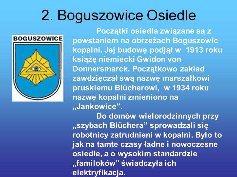2.Boguszowice Osiedle Początki osiedla związane są z powstaniem na obrzeżach Boguszowic kopalni.