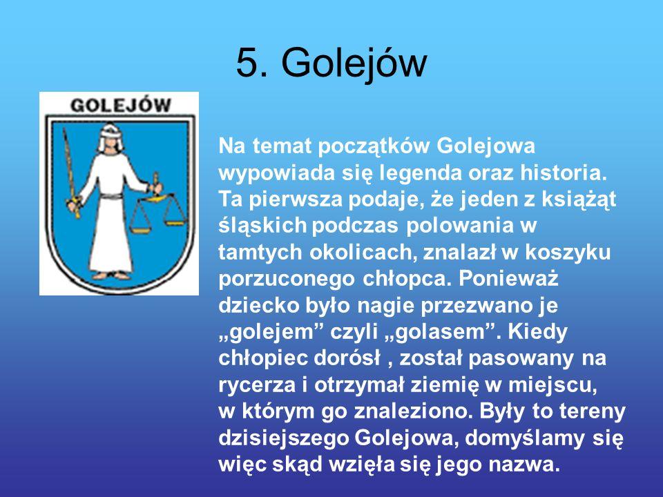 5.Golejów Na temat początków Golejowa wypowiada się legenda oraz historia.