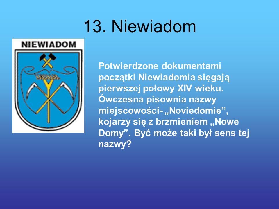 13.Niewiadom Potwierdzone dokumentami początki Niewiadomia sięgają pierwszej połowy XIV wieku.