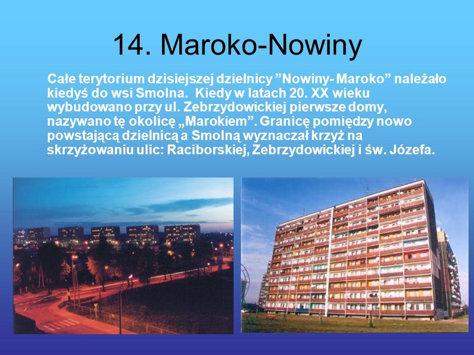 14. Maroko-Nowiny Całe terytorium dzisiejszej dzielnicy Nowiny- Maroko należało kiedyś do wsi Smolna. Kiedy w latach 20. XX wieku wybudowano przy ul.