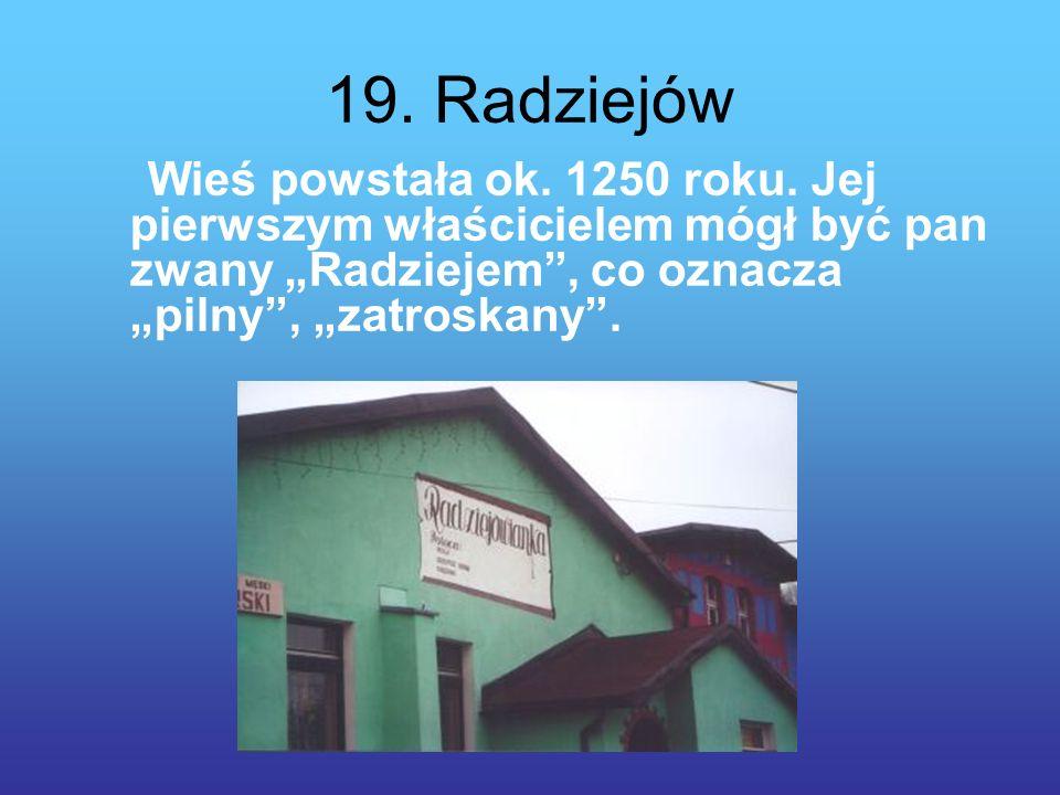 19.Radziejów Wieś powstała ok. 1250 roku.