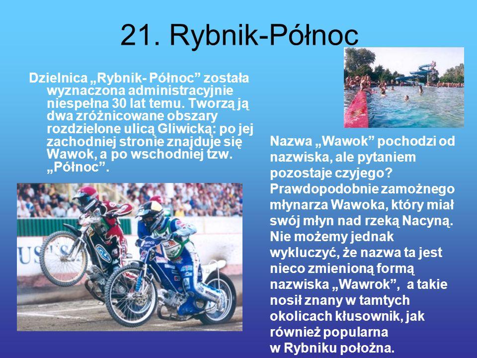 21. Rybnik-Północ Dzielnica Rybnik- Północ została wyznaczona administracyjnie niespełna 30 lat temu. Tworzą ją dwa zróżnicowane obszary rozdzielone u