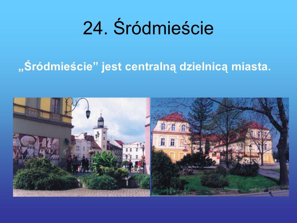 24. Śródmieście Śródmieście jest centralną dzielnicą miasta.