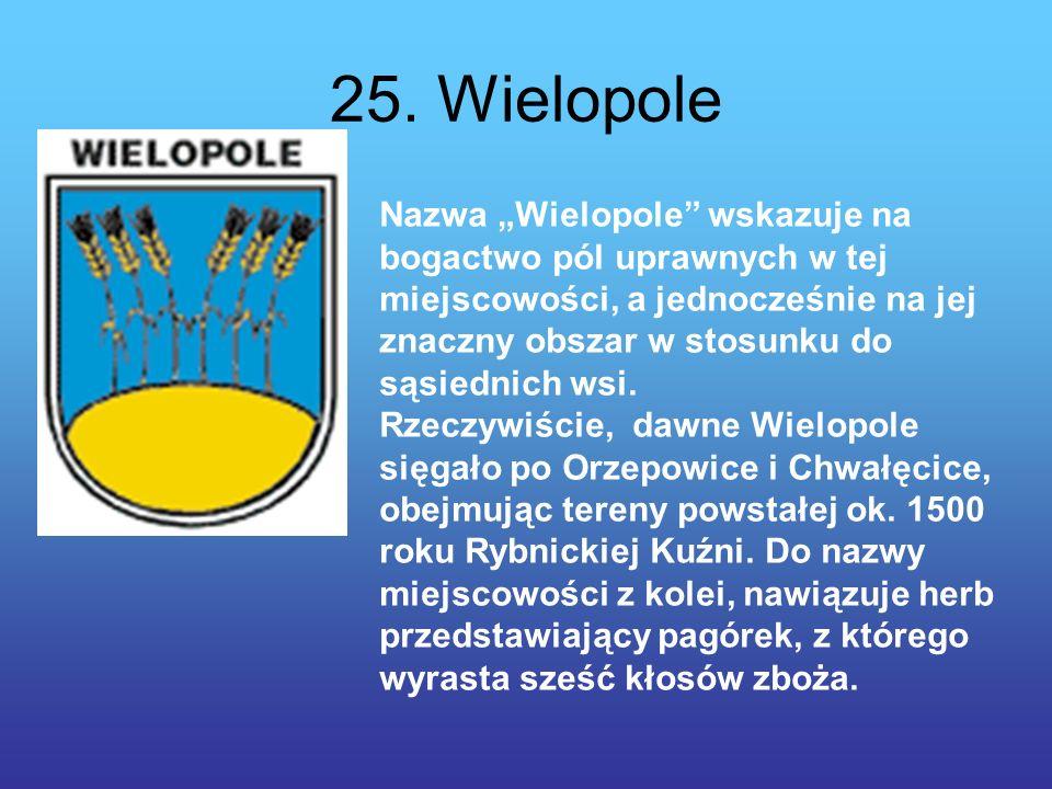 25. Wielopole Nazwa Wielopole wskazuje na bogactwo pól uprawnych w tej miejscowości, a jednocześnie na jej znaczny obszar w stosunku do sąsiednich wsi