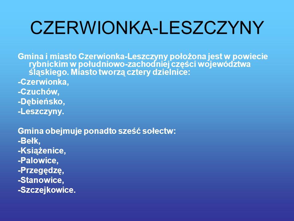 CZERWIONKA-LESZCZYNY Gmina i miasto Czerwionka-Leszczyny położona jest w powiecie rybnickim w południowo-zachodniej części województwa śląskiego.