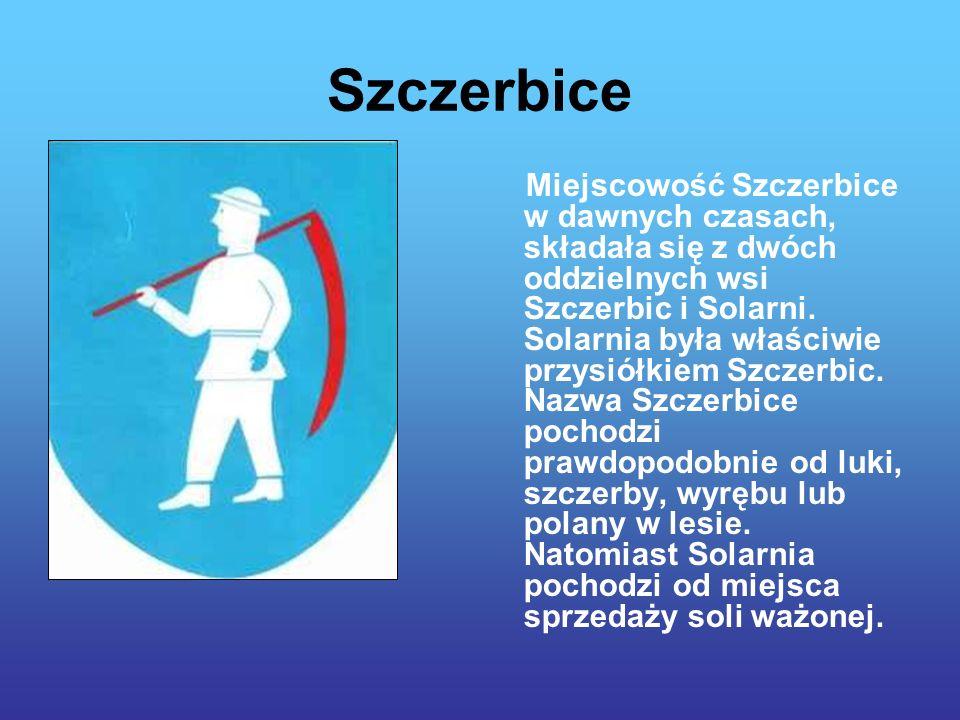 Szczerbice Miejscowość Szczerbice w dawnych czasach, składała się z dwóch oddzielnych wsi Szczerbic i Solarni.