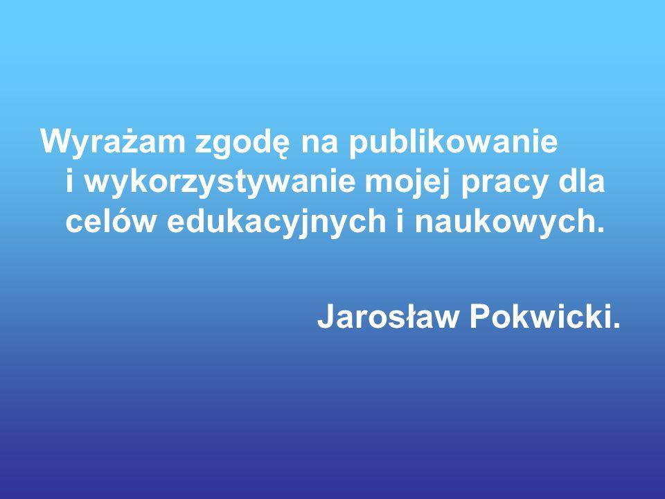 Wyrażam zgodę na publikowanie i wykorzystywanie mojej pracy dla celów edukacyjnych i naukowych.